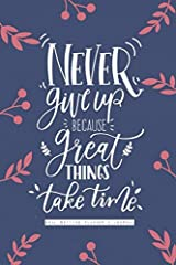 Never give up because great things take time! – Organize your goals and make your dreams come true.What is a better tool for you to accomplish all your goals and tasks than a personal diary to help to motivate you and keep you on track? This ...