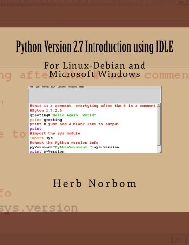 Python Version 2.7 Introduction using IDLE: For Linux-Debian and Microsoft Windows