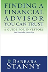 Finding a Financial Advisor You Can Trust: A Guide for Investors (and those who want to be) Paperback