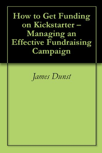 How to Get Funding on Kickstarter – Managing an Effective Fundraising Campaign