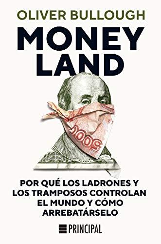 Moneyland: Por qué los ladrones y los tramposos controlan el mundo y cómo arrebatárselo por Oliver Bullough