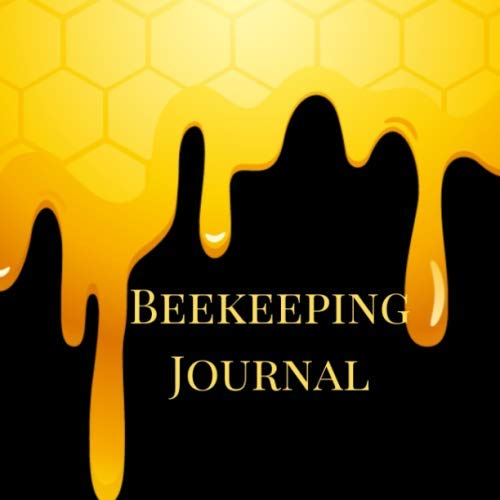 Beekeeping Journal: A Cute Complete Practical Bee Keeping Pollination Guide Maintenance Notebook, Log Book, Tracker, Organizer With Blank Forms To ... More For Beginning And Advanced Beekeepers