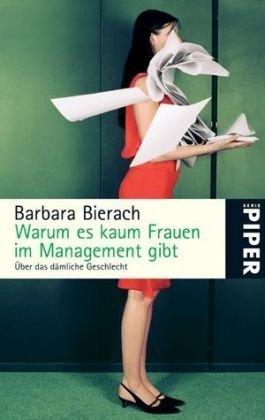Warum es kaum Frauen im Management gibt: Über das dämliche Geschlecht (Piper Taschenbuch, Band 5071)