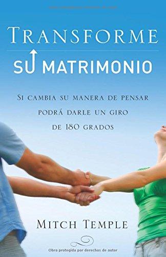 Transfome su matrimonio: The Marriage Turnaround (Spanish Edition)
