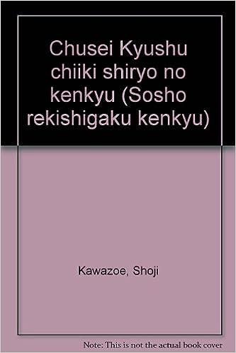 Laden Sie Bücher online als pdf herunter Chusei Kyushu chiiki shiryo no kenkyu (Sosho rekishigaku kenkyu) (Japanese Edition) PDF ePub MOBI 4588250450