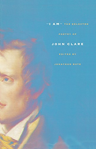 """""""I Am"""": The Selected Poetry of John Clare"""