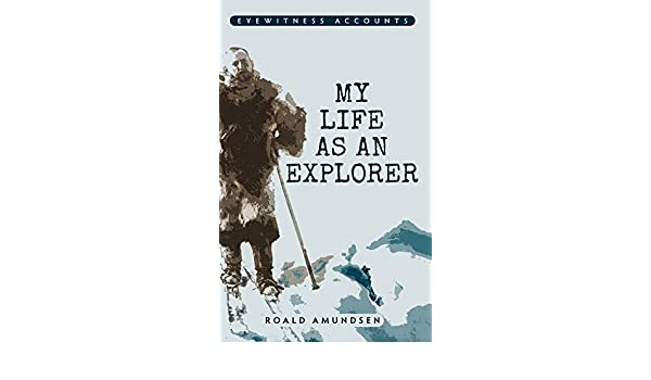 Eyewitness Accounts My Life as an Explorer: Amazon.es: Captian Roald Amundsen: Libros en idiomas extranjeros