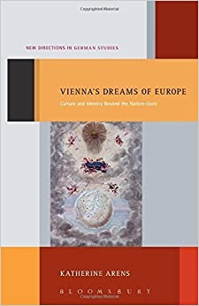 Book Vienna's Dreams of Europe: Culture and Identity beyond the Nation-State (New Directions in German Studies) by Katherine Arens (2015-10-22)