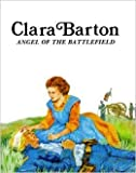 img - for Clara Barton: Angel of the Battlefield book / textbook / text book
