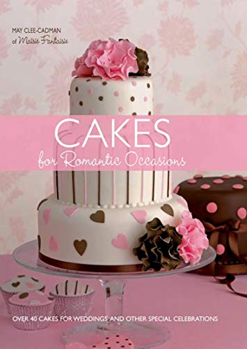 Cakes for Romantic Occasions: Over 40 Cakes for Weddings and Other Special Celebrations