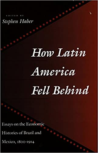 Book How Latin America Fell Behind: Essays on the Economic Histories of Brazil and Mexico: Essays on the Economic Histories of Brazil and Mexico, 1800-1914
