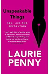 Unspeakable Things: Sex, Lies and Revolution by Laurie Penny (2015-07-30) Paperback