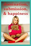 img - for Domination, Submission, and Happiness: Five Stories of Submission book / textbook / text book
