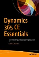 Dynamics 365 CE Essentials: Administering and Configuring Solutions Front Cover