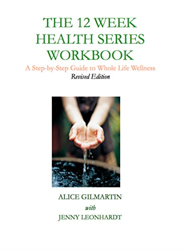 The 12 Week Health Series Workbook: A Step-by-Step Guide to Whole Life Wellness (The Whole Life Wellness Health Series)
