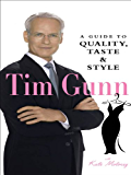 Tim Gunn : A Guide to Quality, Taste & Style (English Edition)