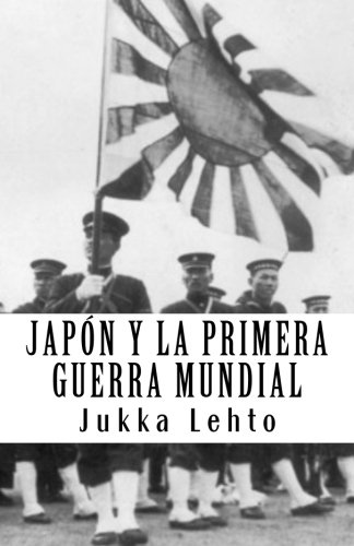 Japon y la Primera Guerra Mundial (Spanish Edition) [Jukka Lehto] (Tapa Blanda)