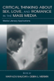 Critical Thinking About Sex, Love, and Romance in the Mass Media: Media Literacy Applications (Routledge Communication Series)