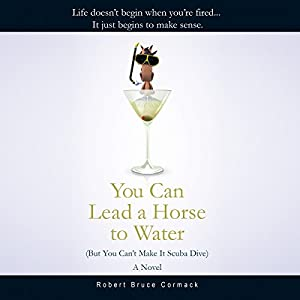 You Can Lead a Horse to Water (But You Can't Make it Scuba Dive) Audiobook