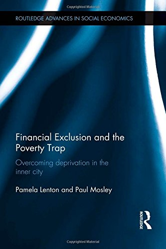 Financial Exclusion and the Poverty Trap: Overcoming Deprivation in the Inner City (Routledge Advances in Social Economics)