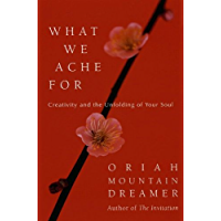 What We Ache For: Creativity and the Unfolding of Your Soul