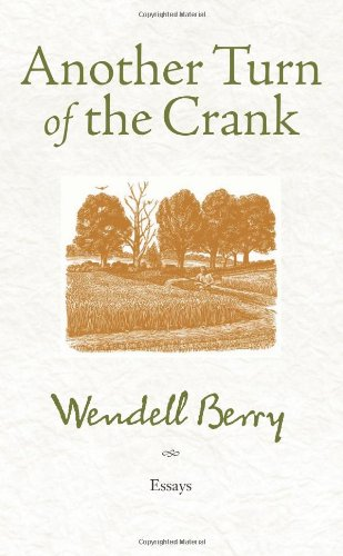 essay on the book crank Expect to work when you read a wendell berry essay another turn of the crank he is no ordinary country farmer, and this is no ordinary book of essays.