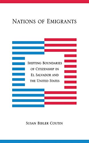 Nations of Emigrants: Shifting Boundaries of Citizenship in El Salvador and the United States