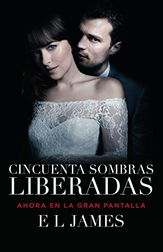 Cincuenta sombras liberadas (Movie Tie-in): Fifty Shades Freed MTI - Spanish-language edition (Spanish Edition)