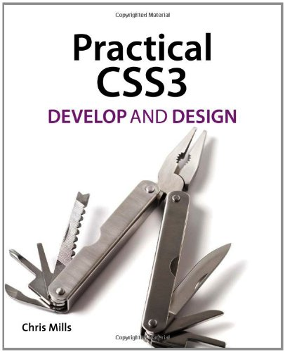 Practical CSS3: Develop and Design by Chris Mills, Publisher : Peachpit Press