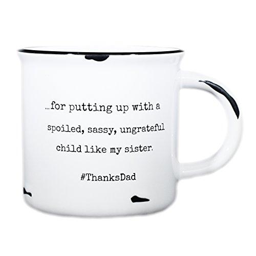 Funny Dad Coffee Mug - Thanks Dad - Sister - 15 oz Ceramic Campfire Mug | Coffee Mug | Tea Mug - Father's Day, Gift for Dad from Son or Daughter ()