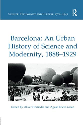 Barcelona: An Urban History of Science and Modernity, 1888–1929 (Science, Technology and Culture, 1700-1945)