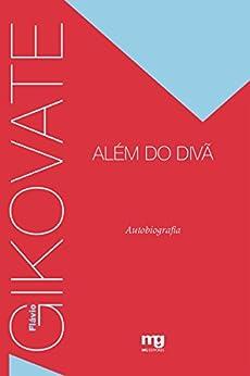 Gikovate alem do divã: Autobiografia por [Gikovate, Flávio]