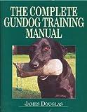 The Complete Gundog Training Manual