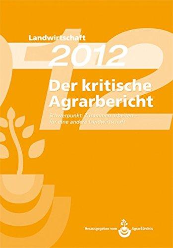 Landwirtschaft - Der kritische Agrarbericht. Daten, Berichte, Hintergründe, Positionen zur Agrardebatte: Landwirtschaft - Der kritische Agrarbericht. ... für eine andere Landwirtschaft