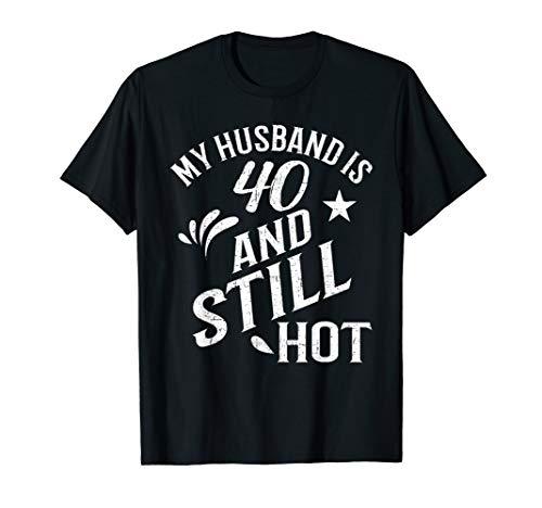 Funny 40th birthday gift T shirt Husband Is Still Hot (Best 40th Birthday Ideas For Husband)
