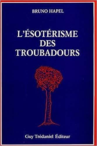 Amazon Fr L Esoterisme Des Troubadours Edition Trilingue Langue D Oc Italien Francais Hapel Bruno Livres