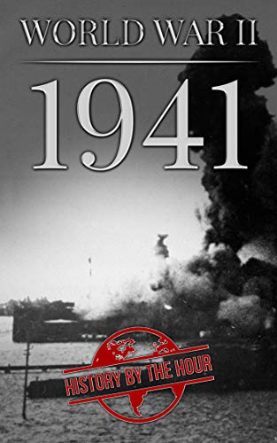 World War II: 1941 (One Hour WW II History Books Book 3) by [by the Hour, History]