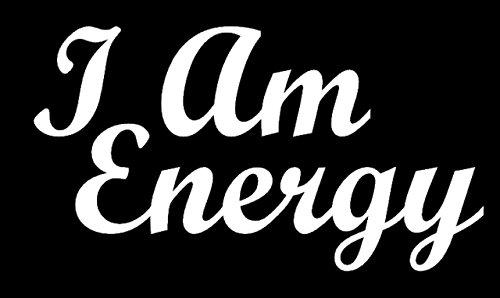 I Am Energy White Decal Vinyl Sticker|Cars Trucks Vans Walls Laptop| White |5.5 x 5 in|LLI460