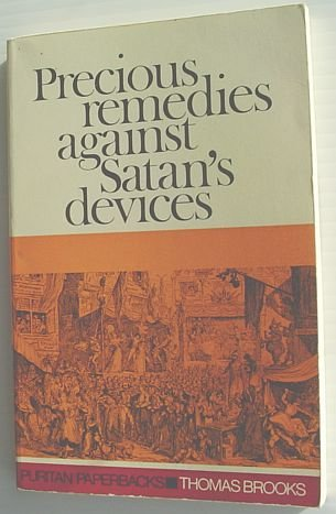 Precious Remedies Against Satan's Devices (Puritan Paperbacks) by Thomas Brooks published by Banner of Truth (1968) Paperback