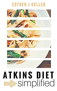 Atkins Diet Simplified: Definitive Guide to Concepts of Atkins Diet How it Works (Atkins Diet, Dash Diet, Vegan, Clean Eating, Weight Watchers, Gastric Sleeve, Mediterranean Diet)