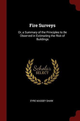 Fire Surveys: Or, a Summary of the Principles to Be Observed in Estimating the Risk of Buildings pdf