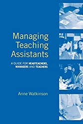 Managing Teaching Assistants: A Guide for Headteachers, Managers and Teachers: Assisting Teaching and Learning