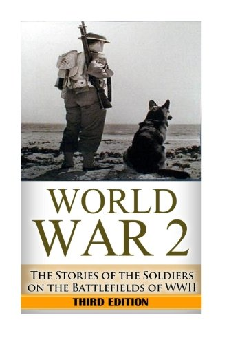 World War 2 Soldier Stories:: The Untold Stories of the Soldiers on the Battlefields of WWII (The Stories of WWII) (Volume 1) pdf