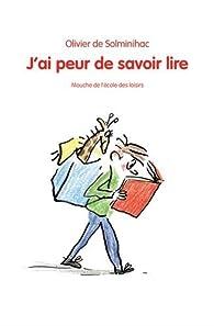 J Ai Peur de Savoir Lire par Olivier de Solminihac