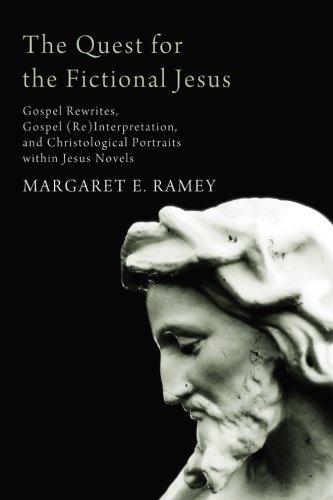 The Quest for the Fictional Jesus: Gospel Rewrites, Gospel (Re)Interpretation, and Christological Portraits within Jesus