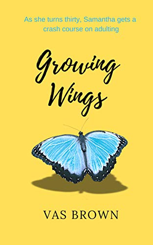 Growing Wings: A funny, silly, sad, tragic, and heart-warming story about single life, love, friendship, and family - great holiday & summer read.