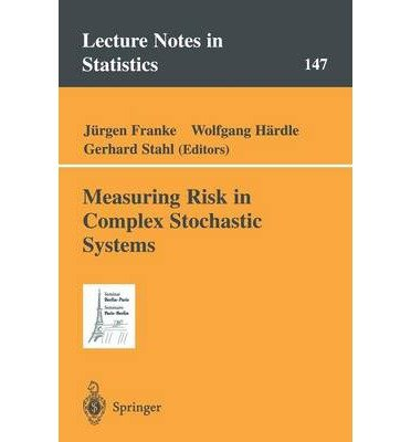 [(Measuring Risk in Complex Stochastic Systems )] [Author: Wolfgang Härdle] [Jul-2000] PDF