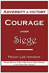 Courage Under Siege: Adversity to Victory