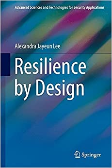 Resilience by Design (Advanced Sciences and Technologies for Security Applications)