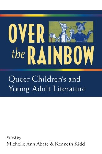 Over the Rainbow: Queer Children's and Young Adult Literature by University of Michigan Press